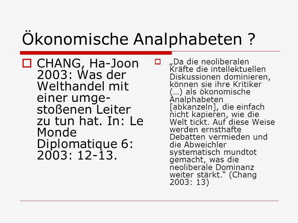 Ökonomische Analphabeten ? CHANG, Ha-Joon 2003: Was der Welthandel mit einer umge- stoßenen Leiter zu tun hat. In: Le Monde Diplomatique 6: 2003: 12-1