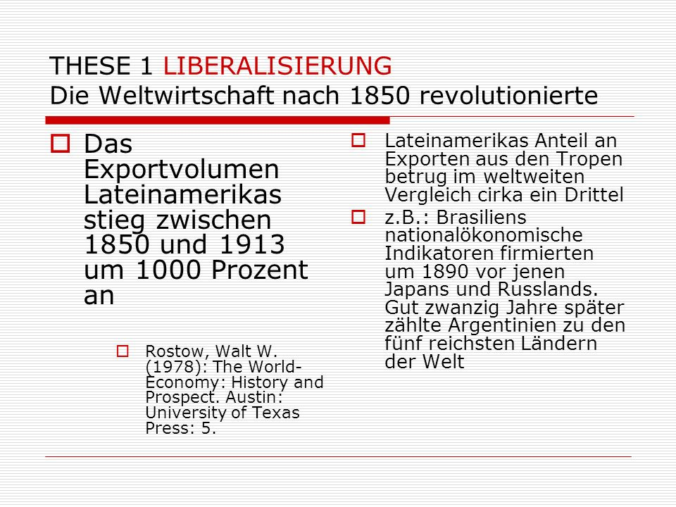 THESE 1 LIBERALISIERUNG Die Weltwirtschaft nach 1850 revolutionierte Das Exportvolumen Lateinamerikas stieg zwischen 1850 und 1913 um 1000 Prozent an