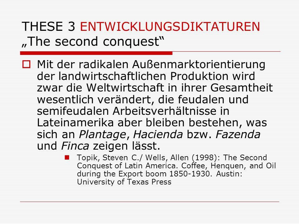 THESE 3 ENTWICKLUNGSDIKTATUREN The second conquest Mit der radikalen Außenmarktorientierung der landwirtschaftlichen Produktion wird zwar die Weltwirt