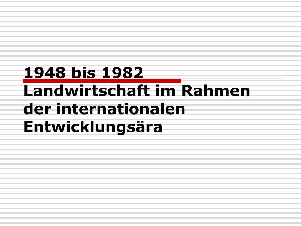 1948 bis 1982 Landwirtschaft im Rahmen der internationalen Entwicklungsära