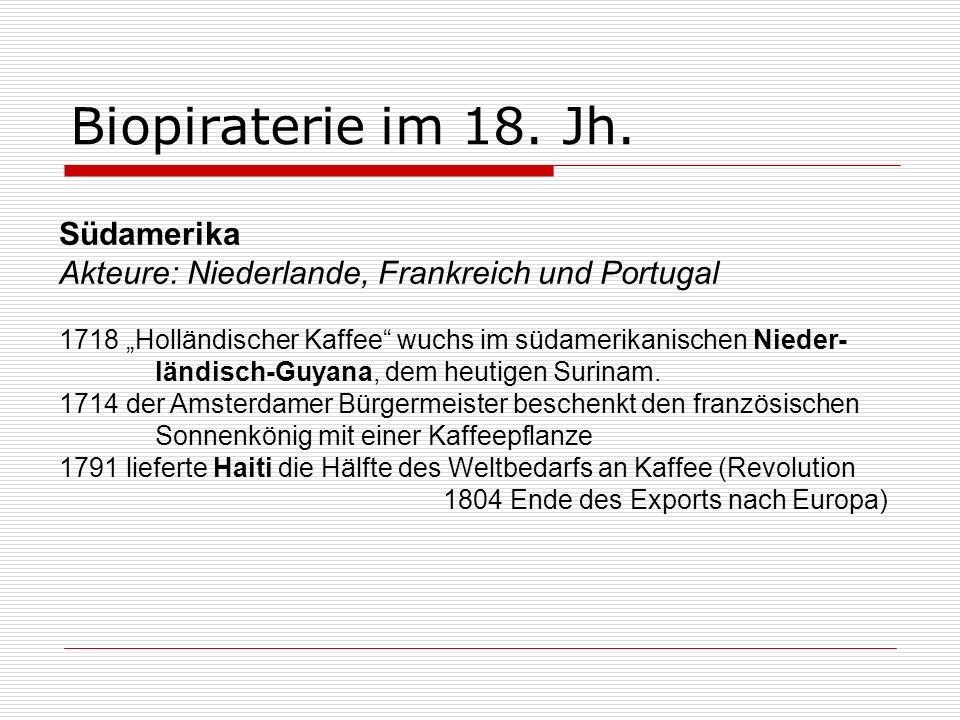Biopiraterie im 18. Jh. Südamerika Akteure: Niederlande, Frankreich und Portugal 1718 Holländischer Kaffee wuchs im südamerikanischen Nieder- ländisch