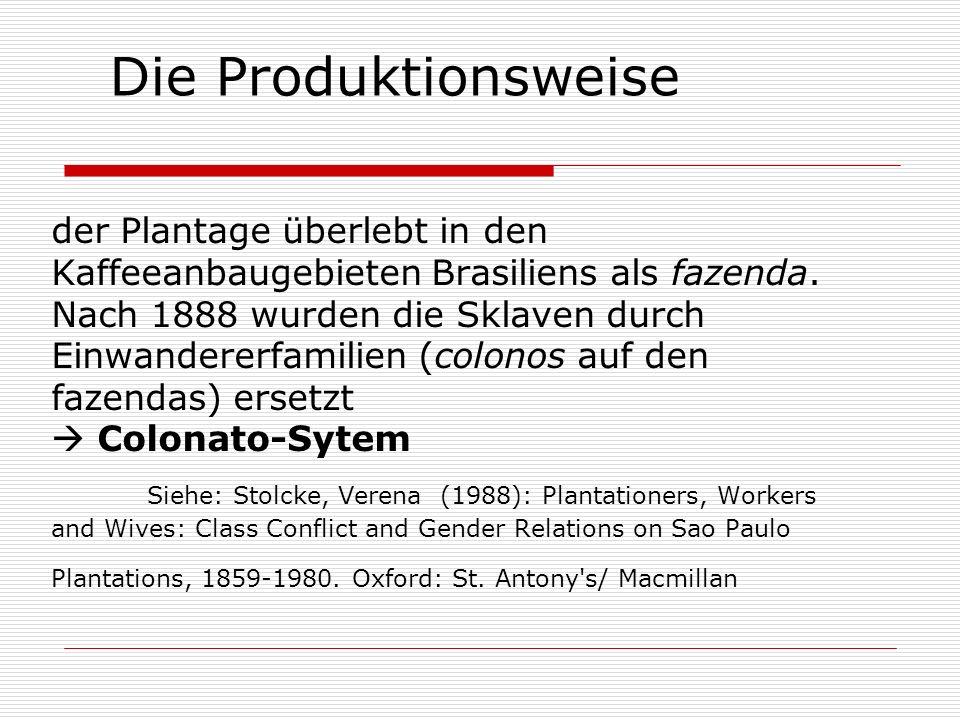 der Plantage überlebt in den Kaffeeanbaugebieten Brasiliens als fazenda. Nach 1888 wurden die Sklaven durch Einwandererfamilien (colonos auf den fazen
