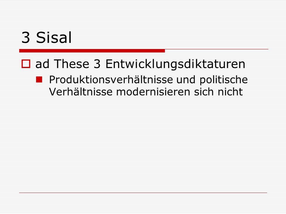 3 Sisal ad These 3 Entwicklungsdiktaturen Produktionsverhältnisse und politische Verhältnisse modernisieren sich nicht