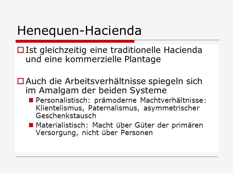 Henequen-Hacienda Ist gleichzeitig eine traditionelle Hacienda und eine kommerzielle Plantage Auch die Arbeitsverhältnisse spiegeln sich im Amalgam de