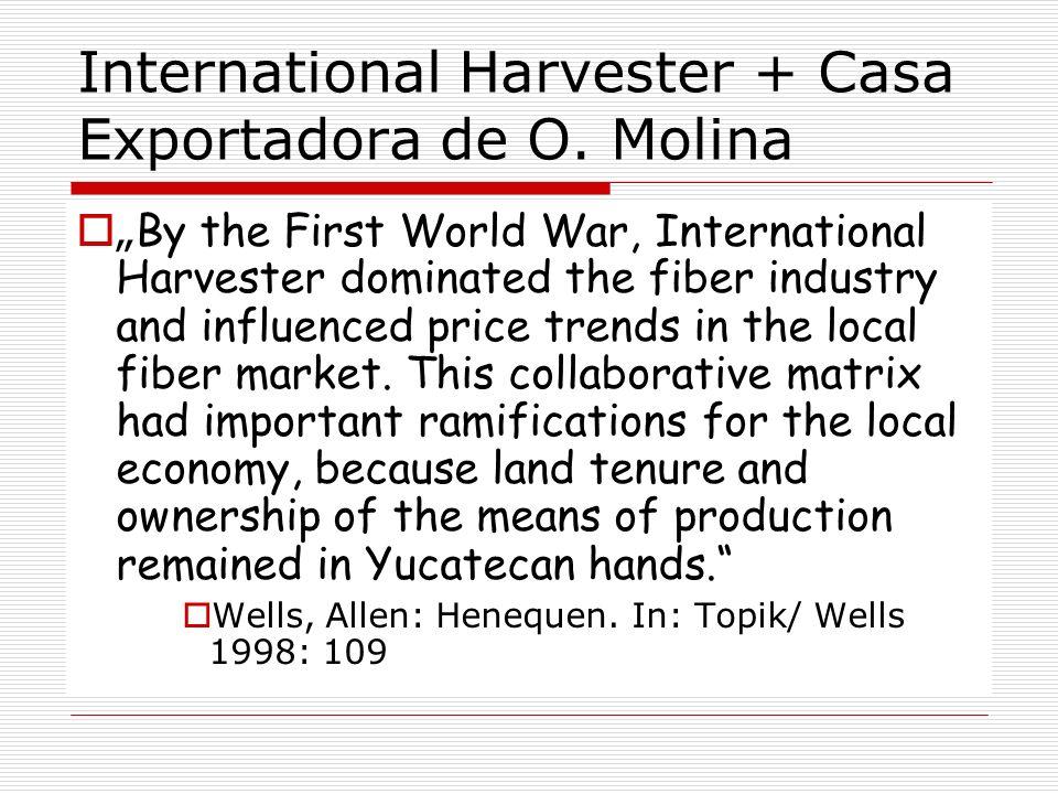 International Harvester + Casa Exportadora de O. Molina By the First World War, International Harvester dominated the fiber industry and influenced pr