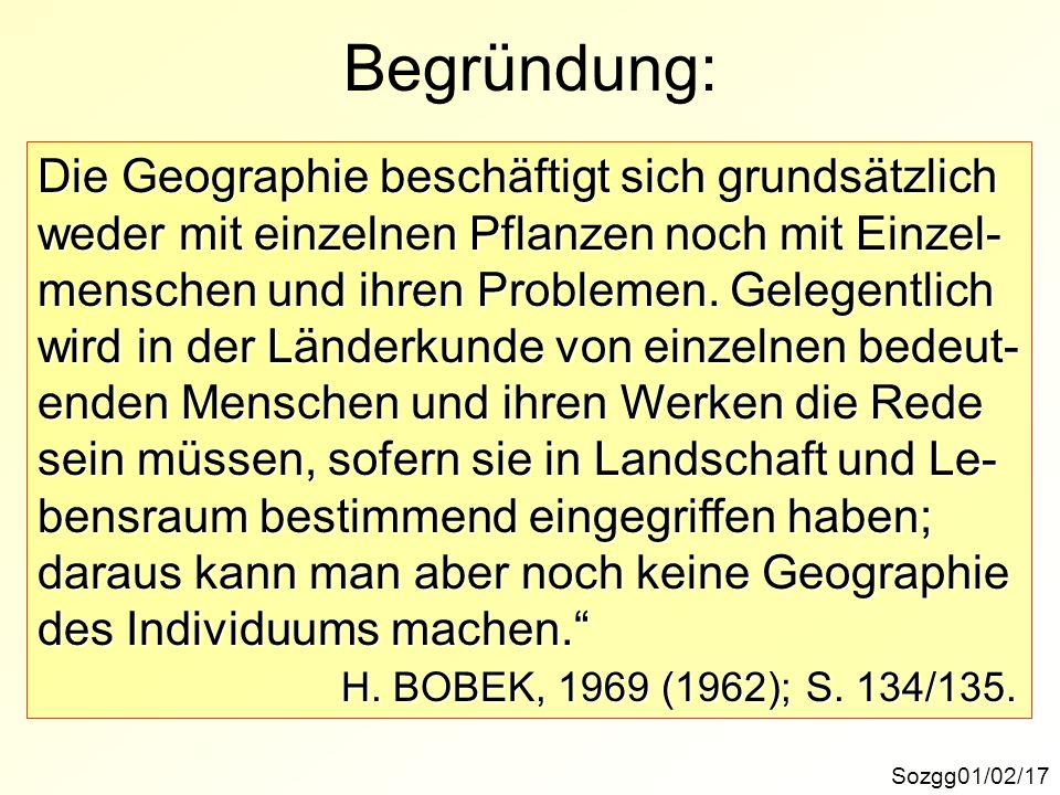 Begründung: Sozgg01/02/17 Die Geographie beschäftigt sich grundsätzlich weder mit einzelnen Pflanzen noch mit Einzel- menschen und ihren Problemen.