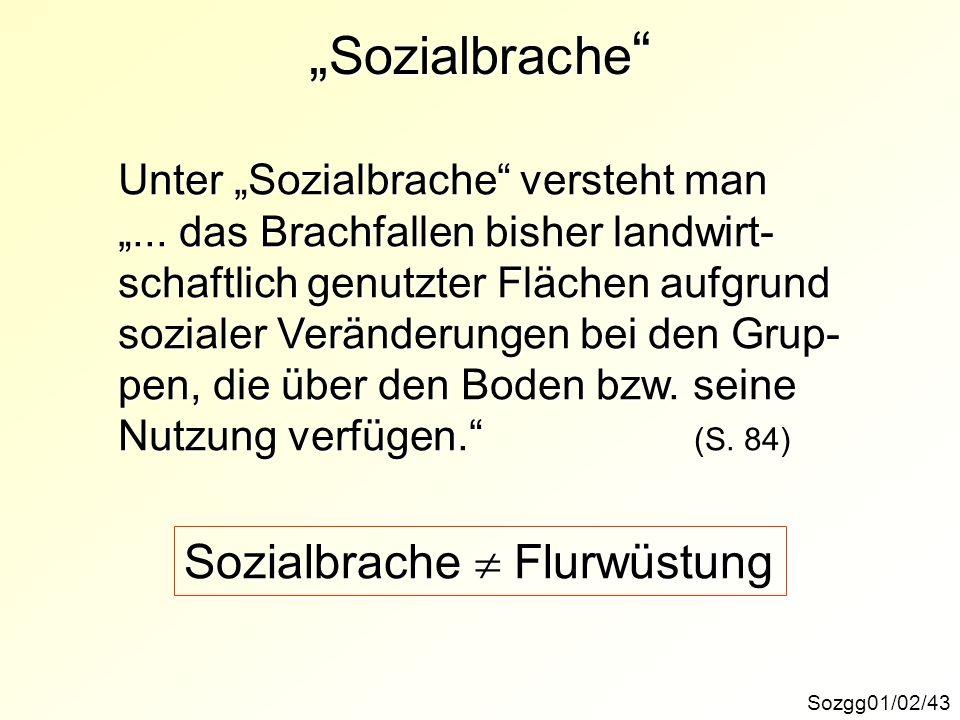Sozialbrache Sozialbrache Sozgg01/02/43 Unter Sozialbrache versteht man... das Brachfallen bisher landwirt- schaftlich genutzter Flächen aufgrund sozi