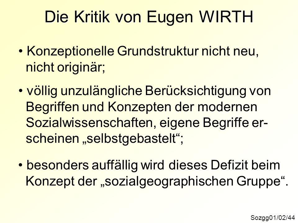 Die Kritik von WIRTH Die Kritik von Eugen WIRTH Sozgg01/02/44 Konzeptionelle Grundstruktur nicht neu, nicht originär; völlig unzulängliche Berücksicht