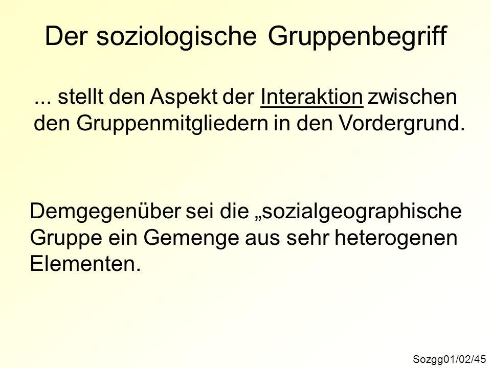 Der soziologische Gruppenbegriff Sozgg01/02/45... stellt den Aspekt der Interaktion zwischen den Gruppenmitgliedern in den Vordergrund. Demgegenüber s