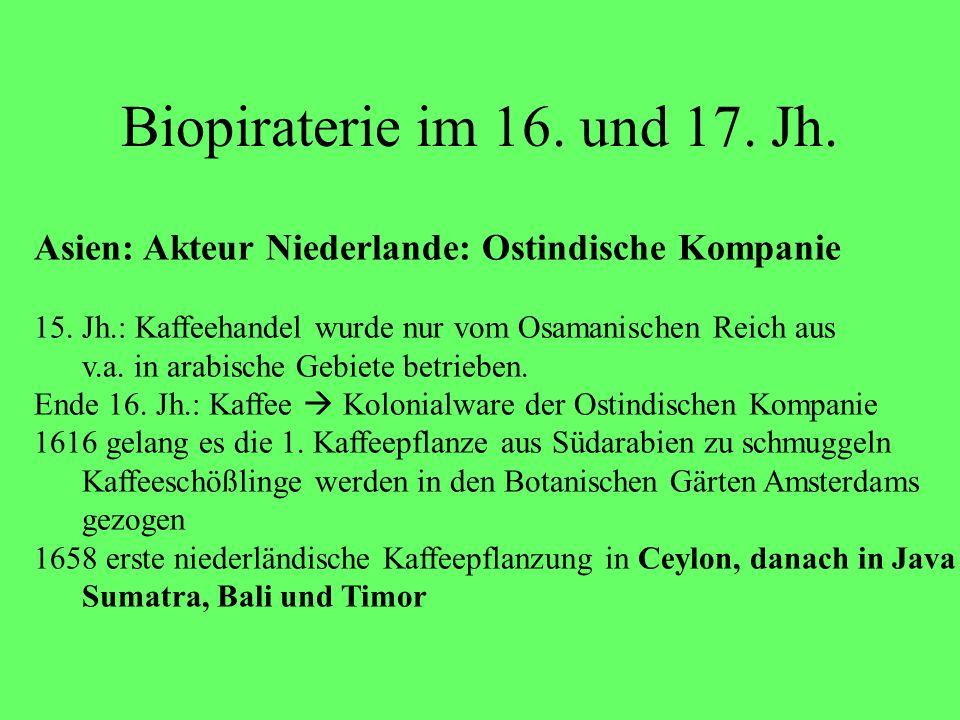 Biopiraterie im 16. und 17. Jh. Asien: Akteur Niederlande: Ostindische Kompanie 15. Jh.: Kaffeehandel wurde nur vom Osamanischen Reich aus v.a. in ara