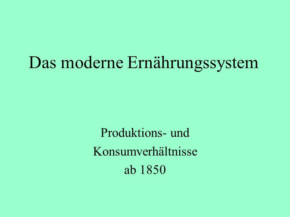 Das moderne Ernährungssystem Produktions- und Konsumverhältnisse ab 1850