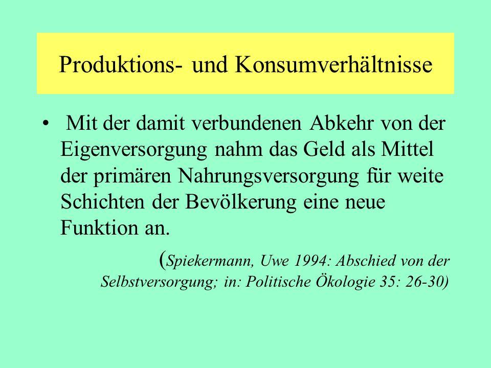 Produktions- und Konsumverhältnisse Mit der damit verbundenen Abkehr von der Eigenversorgung nahm das Geld als Mittel der primären Nahrungsversorgung