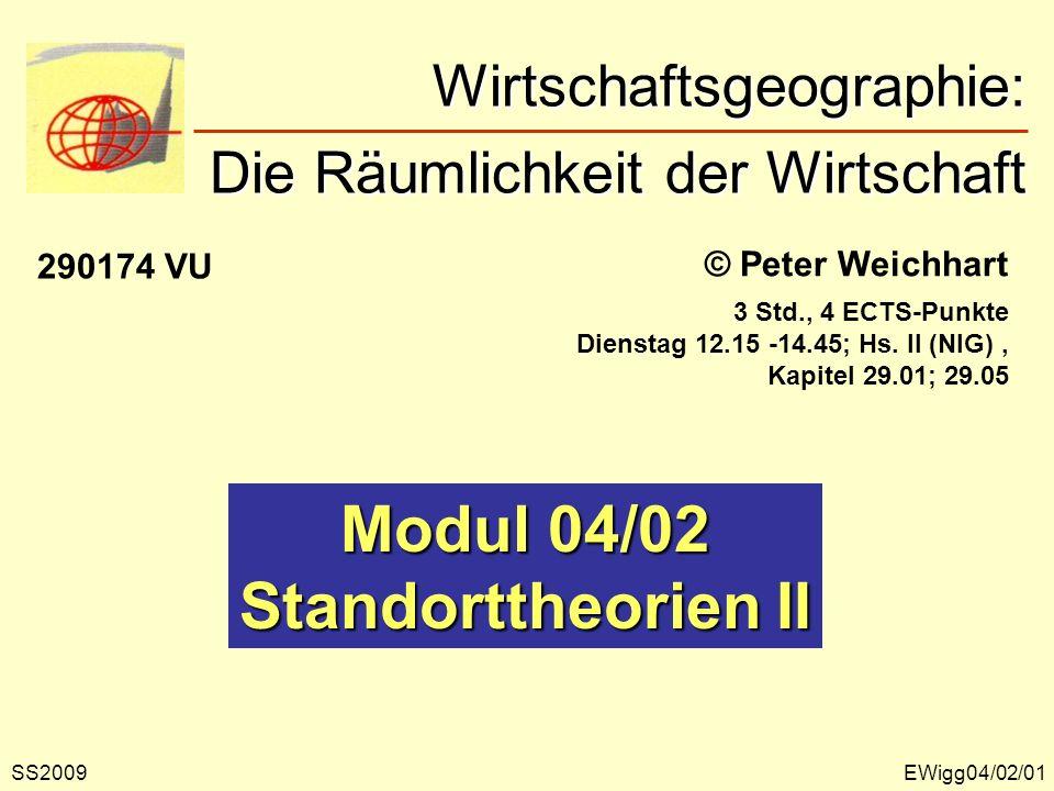 © Peter Weichhart Modul 04/02 Standorttheorien II EWigg04/02/01 Wirtschaftsgeographie: Die Räumlichkeit der Wirtschaft Wirtschaftsgeographie: Die Räum