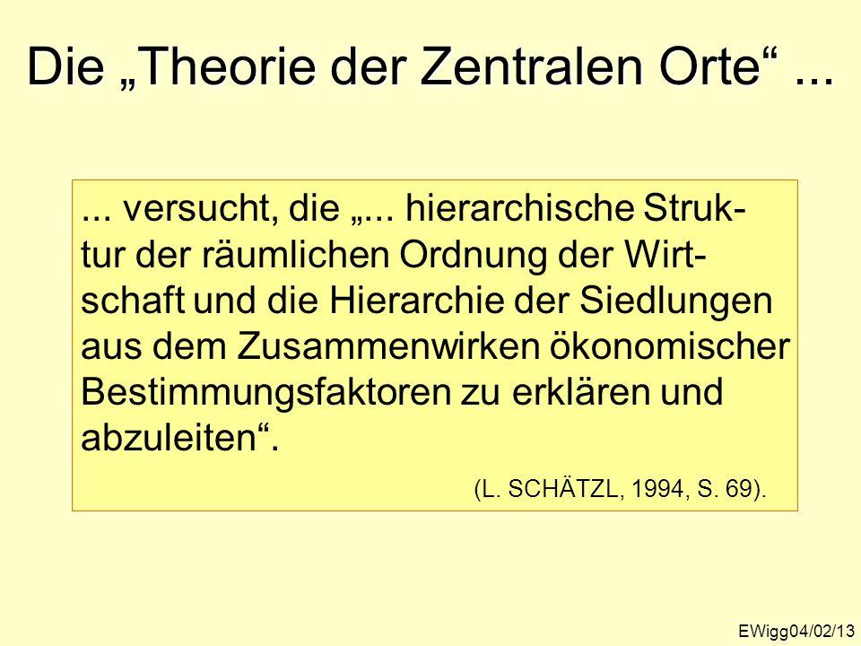 Die Theorie der Zentralen Orte... EWigg04/02/13... versucht, die... hierarchische Struk- tur der räumlichen Ordnung der Wirt- schaft und die Hierarchi