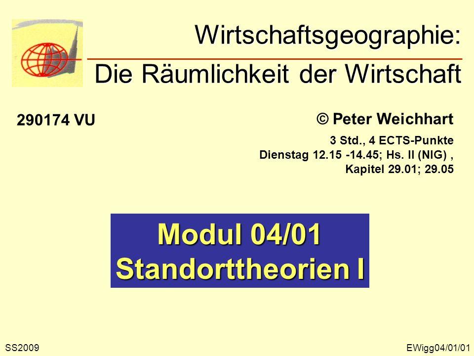 Wirtschaftsgeographie: Die Räumlichkeit der Wirtschaft Wirtschaftsgeographie: Die Räumlichkeit der Wirtschaft © Peter Weichhart Modul 04/01 Standortth
