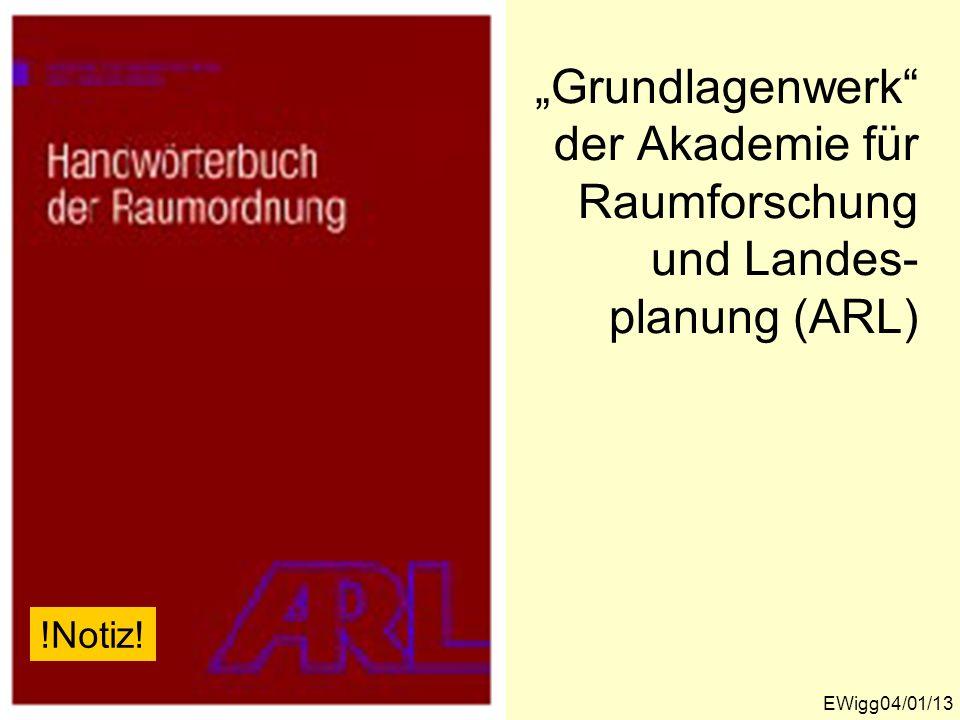 Grundlagenwerk der Akademie für Raumforschung und Landes- planung (ARL) EWigg04/01/13 !Notiz!