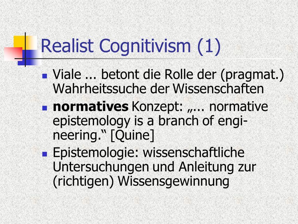Realist Cognitivism (1) Viale... betont die Rolle der (pragmat.) Wahrheitssuche der Wissenschaften normatives Konzept:... normative epistemology is a