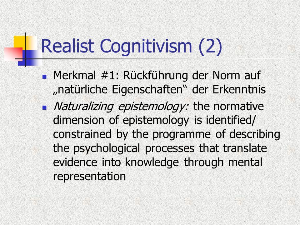 Realist Cognitivism (2) Merkmal #1: Rückführung der Norm auf natürliche Eigenschaften der Erkenntnis Naturalizing epistemology: the normative dimensio