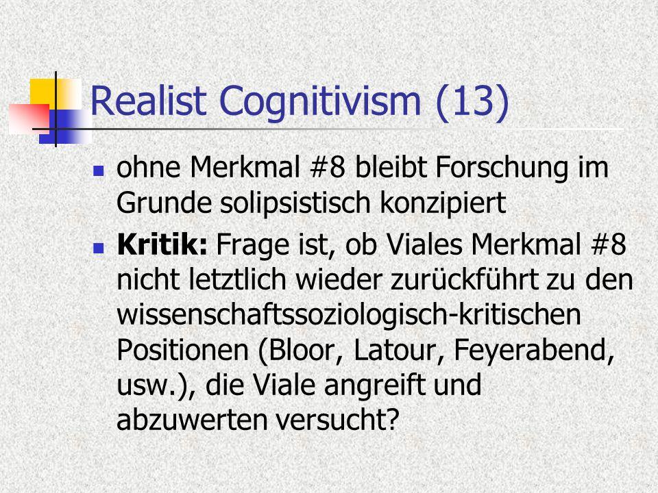 Realist Cognitivism (13) ohne Merkmal #8 bleibt Forschung im Grunde solipsistisch konzipiert Kritik: Frage ist, ob Viales Merkmal #8 nicht letztlich w