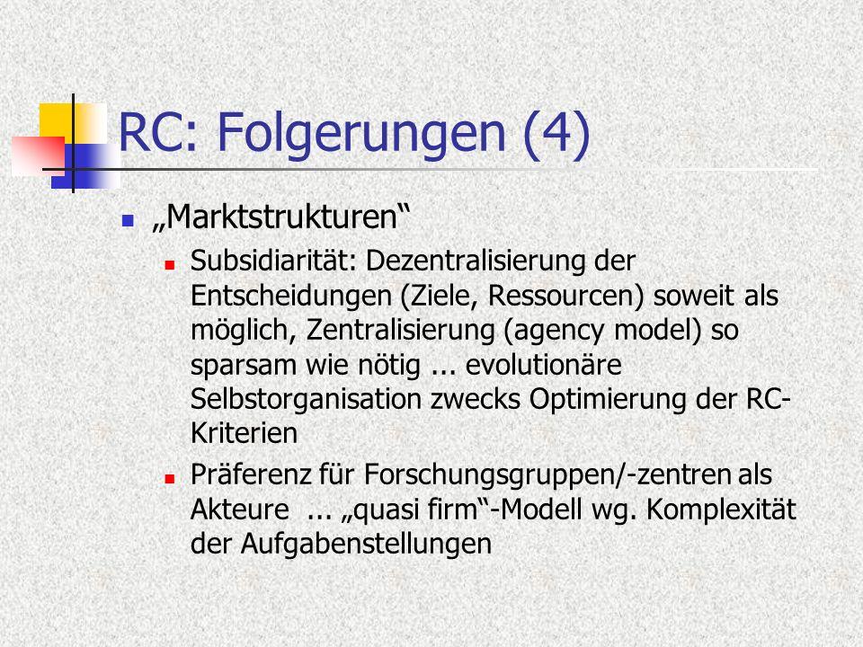 RC: Folgerungen (4) Marktstrukturen Subsidiarität: Dezentralisierung der Entscheidungen (Ziele, Ressourcen) soweit als möglich, Zentralisierung (agency model) so sparsam wie nötig...