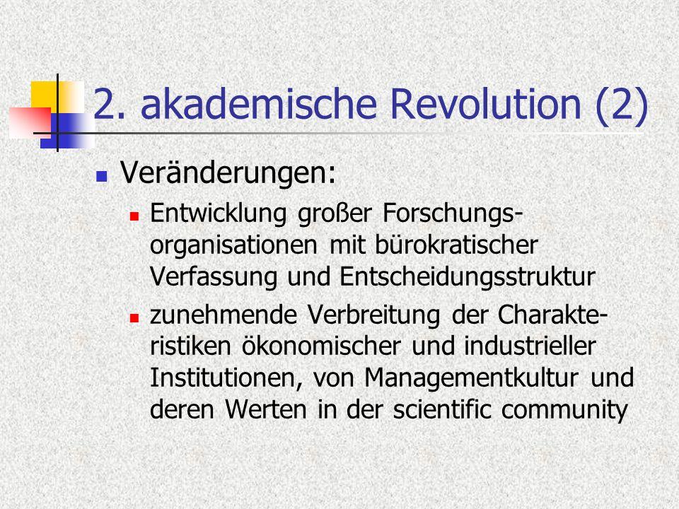 2. akademische Revolution (2) Veränderungen: Entwicklung großer Forschungs- organisationen mit bürokratischer Verfassung und Entscheidungsstruktur zun
