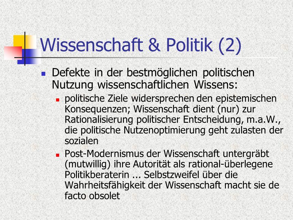 Wissenschaft & Politik (2) Defekte in der bestmöglichen politischen Nutzung wissenschaftlichen Wissens: politische Ziele widersprechen den epistemisch