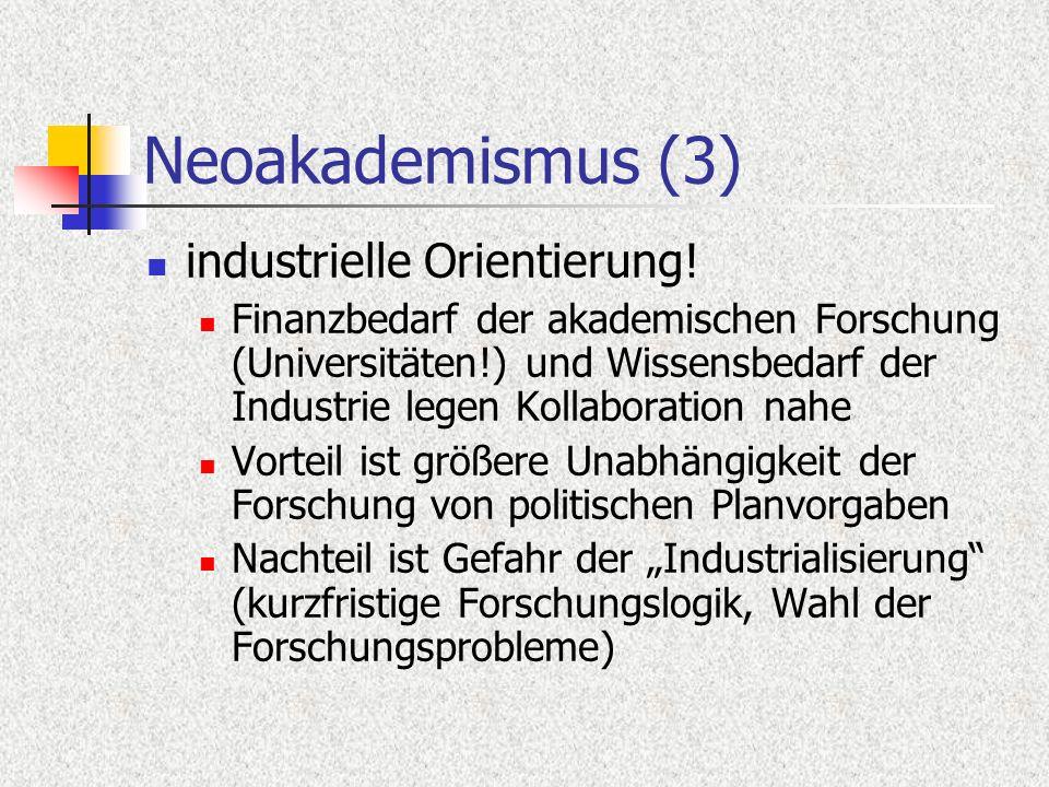 Neoakademismus (3) industrielle Orientierung! Finanzbedarf der akademischen Forschung (Universitäten!) und Wissensbedarf der Industrie legen Kollabora