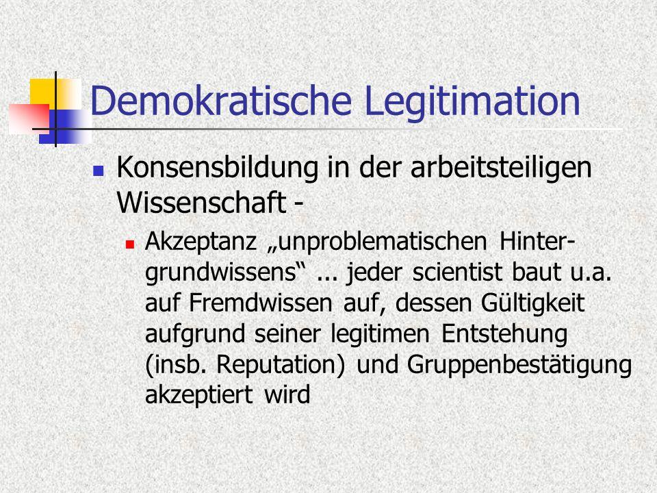 Demokratische Legitimation Konsensbildung in der arbeitsteiligen Wissenschaft - Akzeptanz unproblematischen Hinter- grundwissens...