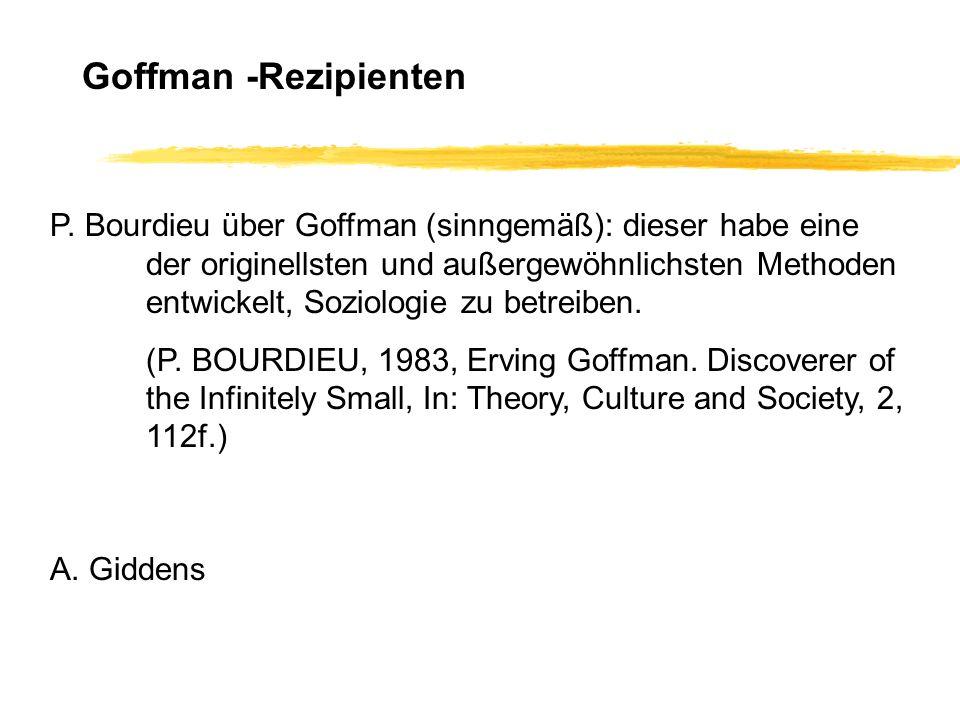 Trotz ihrer offenkundigen Brillanz werden Goffmans Schriften allenthalben für theoretisch wohl ein wenig leichtgewichtig gehalten, weil man ihn entweder in erster Linie als eine Art soziologischen raconteur ansieht - das Äquivalent für eine soziologische Klatschbase..........