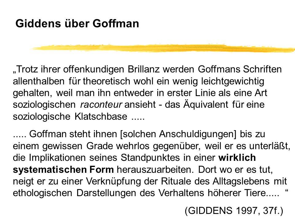 Trotz ihrer offenkundigen Brillanz werden Goffmans Schriften allenthalben für theoretisch wohl ein wenig leichtgewichtig gehalten, weil man ihn entwed