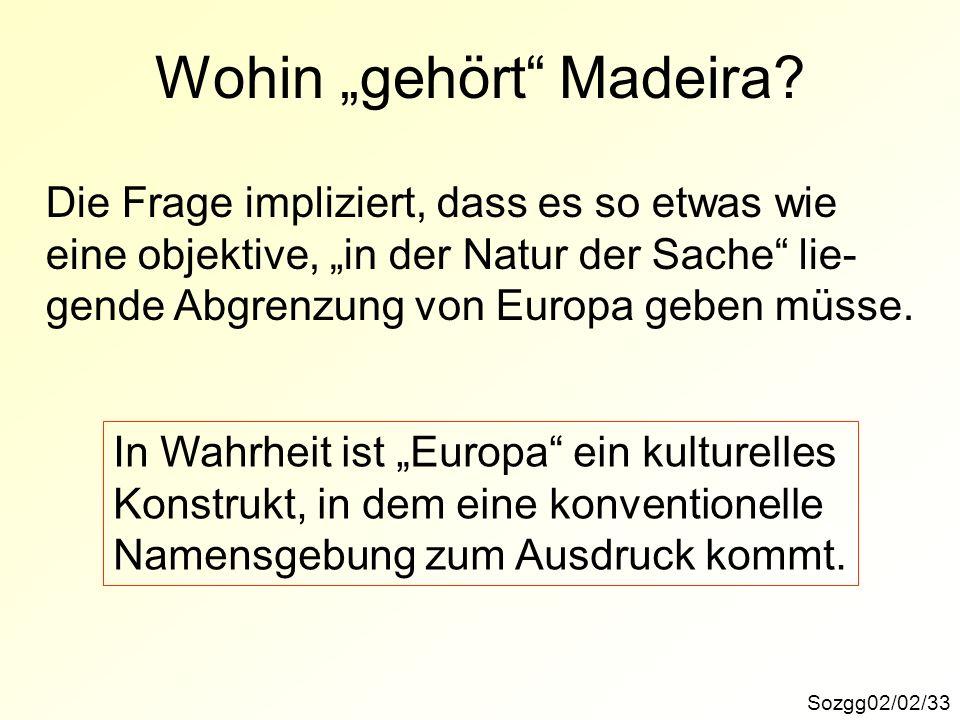 Sozgg02/02/33 Die Frage impliziert, dass es so etwas wie eine objektive, in der Natur der Sache lie- gende Abgrenzung von Europa geben müsse. In Wahrh