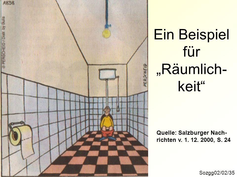 Sozgg02/02/35 Ein Beispiel für Räumlich- keit Quelle: Salzburger Nach- richten v. 1. 12. 2000, S. 24