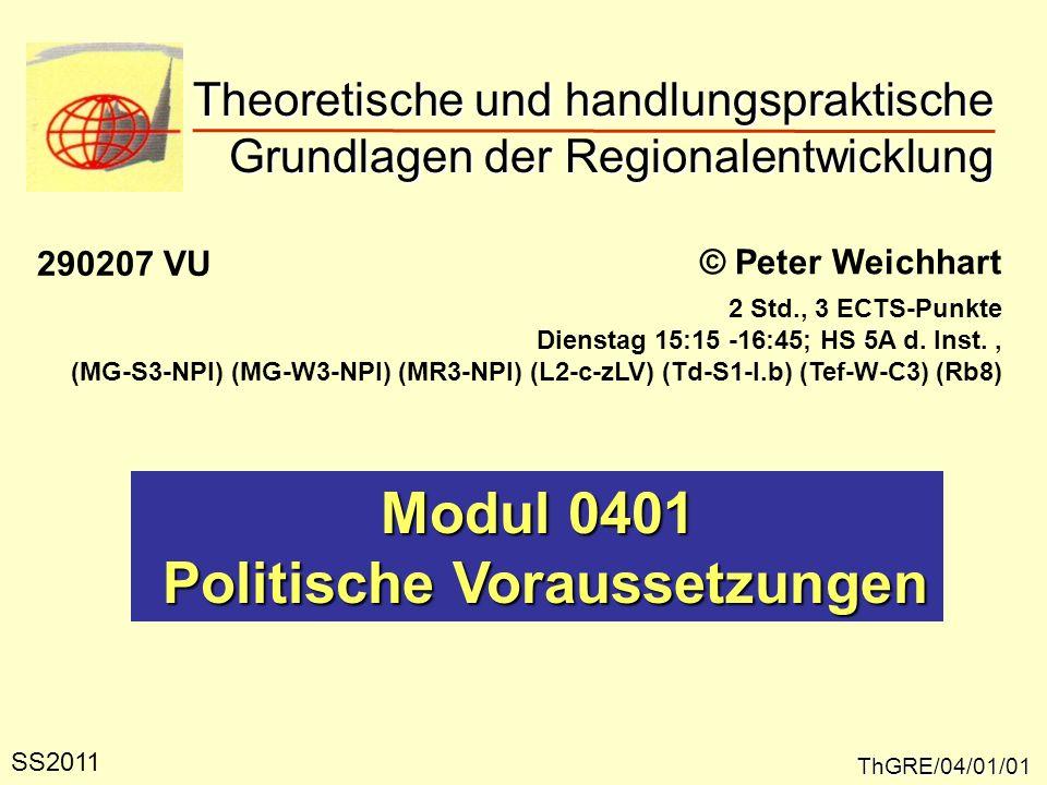 Theoretische und handlungspraktische Grundlagen der Regionalentwicklung ThGRE/04/01/01 © Peter Weichhart Modul 0401 Politische Voraussetzungen Politis