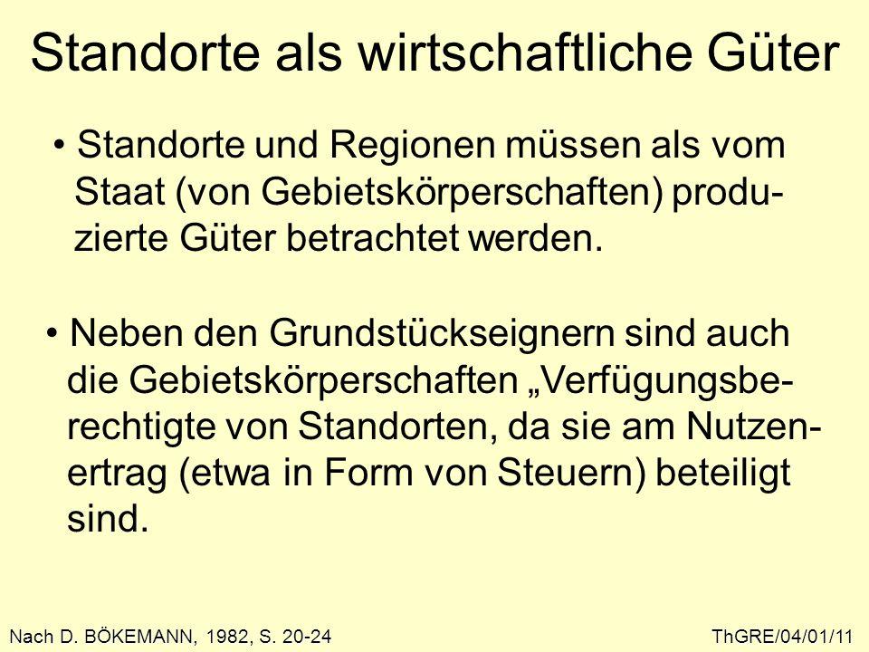 Standorte als wirtschaftliche Güter ThGRE/04/01/11 Standorte und Regionen müssen als vom Staat (von Gebietskörperschaften) produ- zierte Güter betrach