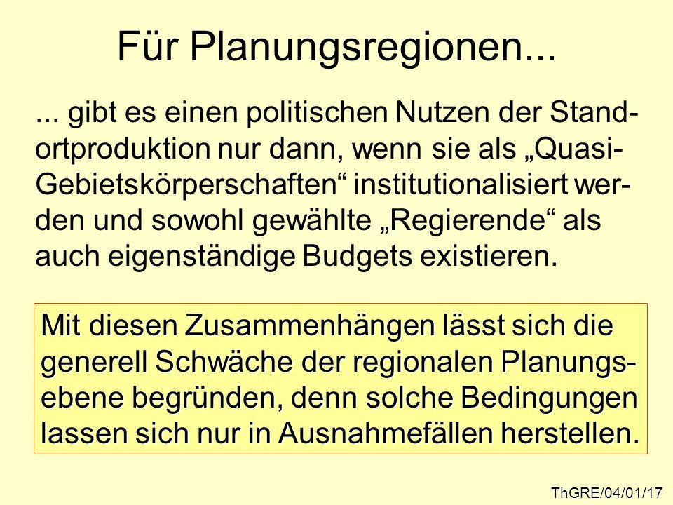 Für Planungsregionen... ThGRE/04/01/17... gibt es einen politischen Nutzen der Stand- ortproduktion nur dann, wenn sie als Quasi- Gebietskörperschafte
