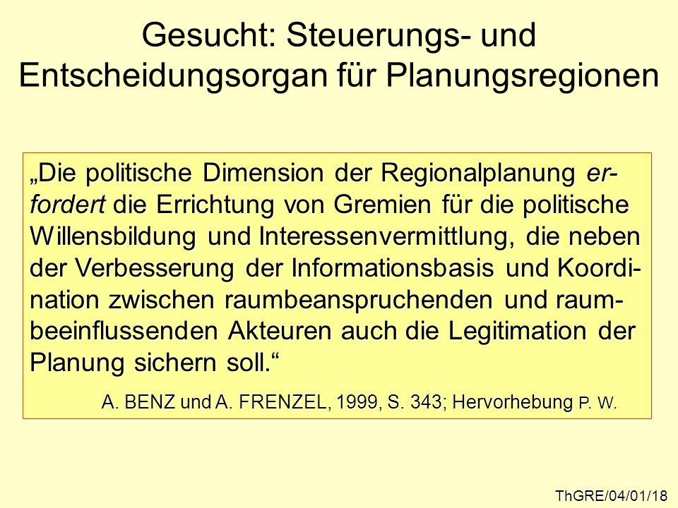 Gesucht: Steuerungs- und Entscheidungsorgan für Planungsregionen ThGRE/04/01/18 Die politische Dimension der Regionalplanung er- fordert die Errichtun