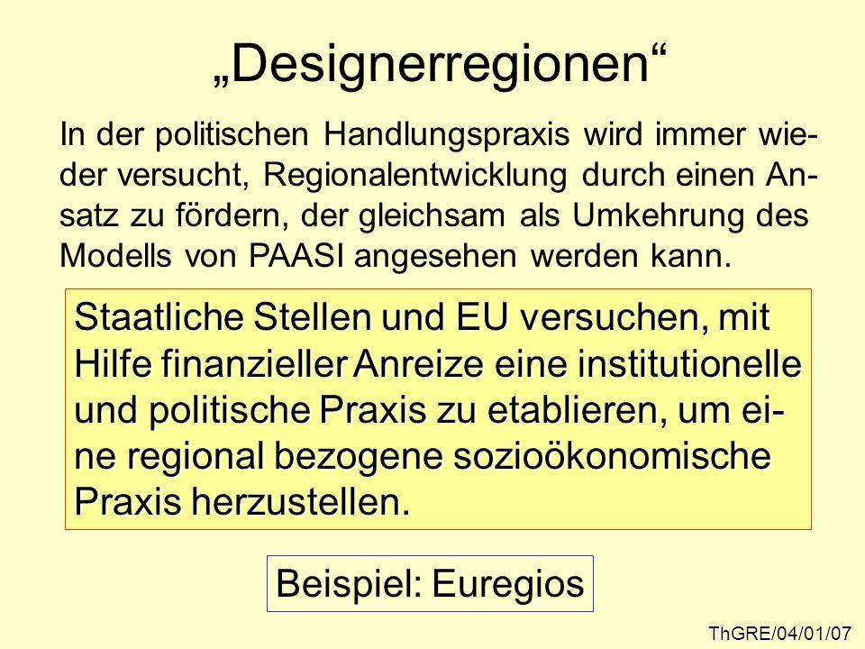 Designerregionen ThGRE/04/01/07 In der politischen Handlungspraxis wird immer wie- der versucht, Regionalentwicklung durch einen An- satz zu fördern,