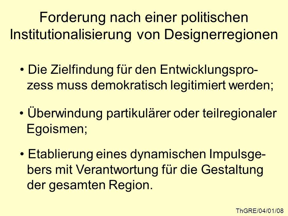 Forderung nach einer politischen Institutionalisierung von Designerregionen ThGRE/04/01/08 Die Zielfindung für den Entwicklungspro- zess muss demokrat