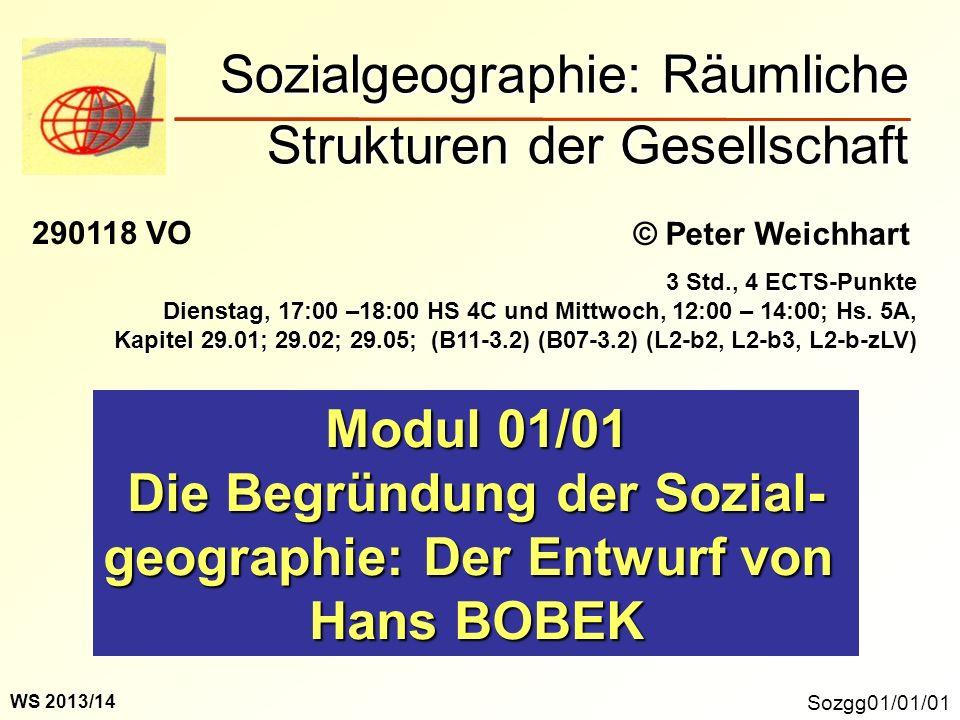 Sozgg01/01/01 Modul 01/01 Die Begründung der Sozial- geographie: Der Entwurf von Hans BOBEK Sozialgeographie: Räumliche Strukturen der Gesellschaft ©