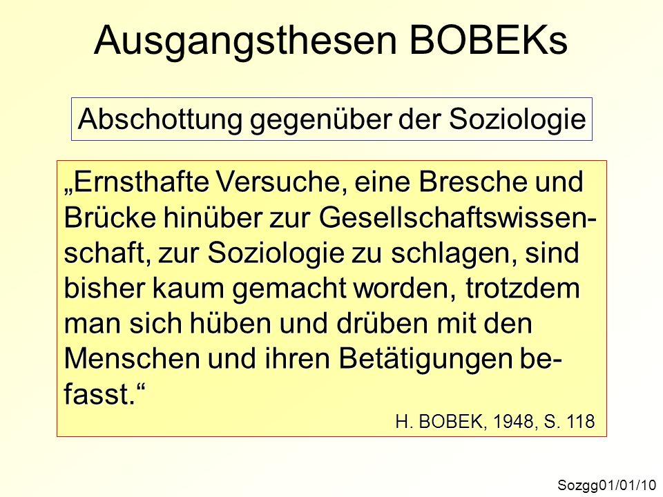 Ausgangsthesen BOBEKs Sozgg01/01/10 Abschottung gegenüber der Soziologie Ernsthafte Versuche, eine Bresche und Brücke hinüber zur Gesellschaftswissen-