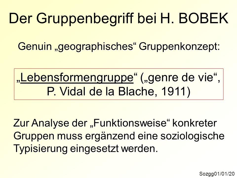 Der Gruppenbegriff bei H. BOBEK Sozgg01/01/20 Genuin geographisches Gruppenkonzept: Lebensformengruppe (genre de vie,Lebensformengruppe (genre de vie,