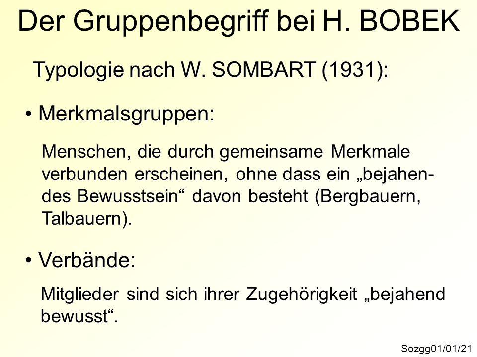 Merkmalsgruppen: Merkmalsgruppen: Typologie nach W. SOMBART (1931): Sozgg01/01/21 Der Gruppenbegriff bei H. BOBEK Menschen, die durch gemeinsame Merkm