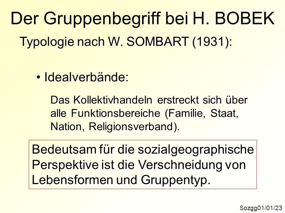 Sozgg01/01/23 Der Gruppenbegriff bei H. BOBEK Typologie nach W. SOMBART (1931): Idealverbände: Idealverbände: Das Kollektivhandeln erstreckt sich über