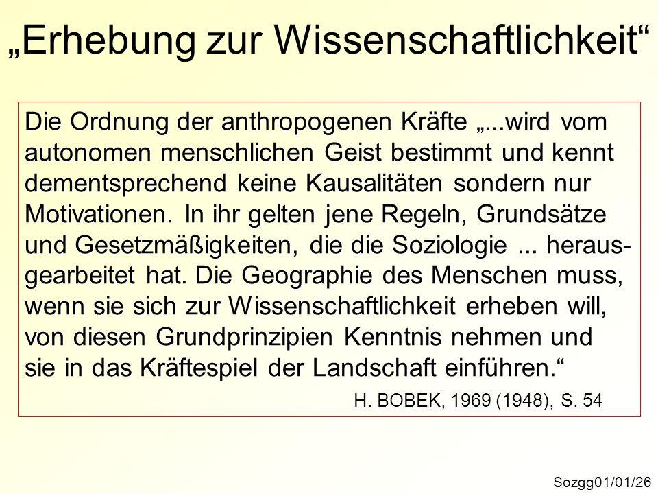 Erhebung zur Wissenschaftlichkeit Sozgg01/01/26 Die Ordnung der anthropogenen Kräfte...wird vom autonomen menschlichen Geist bestimmt und kennt dement
