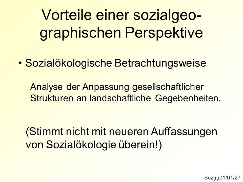 Sozgg01/01/27 Vorteile einer sozialgeo- graphischen Perspektive Sozialökologische Betrachtungsweise Sozialökologische Betrachtungsweise Analyse der An