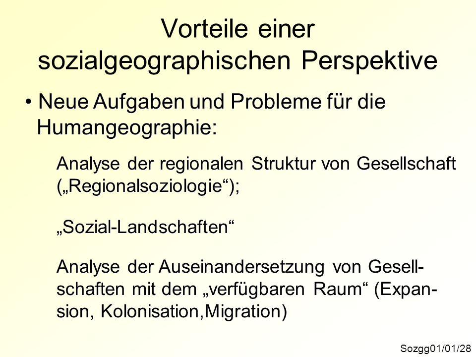 Vorteile einer sozialgeographischen Perspektive Sozgg01/01/28 Neue Aufgaben und Probleme für die Neue Aufgaben und Probleme für die Humangeographie: H