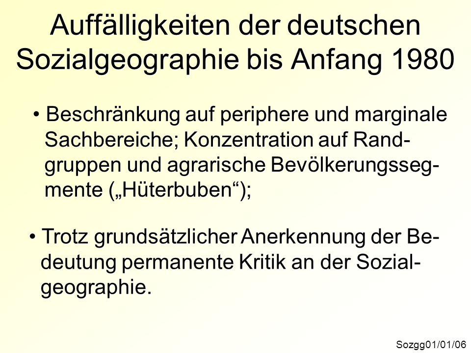 Auffälligkeiten der deutschen Sozialgeographie bis Anfang 1980 Sozgg01/01/06 Beschränkung auf periphere und marginale Beschränkung auf periphere und m