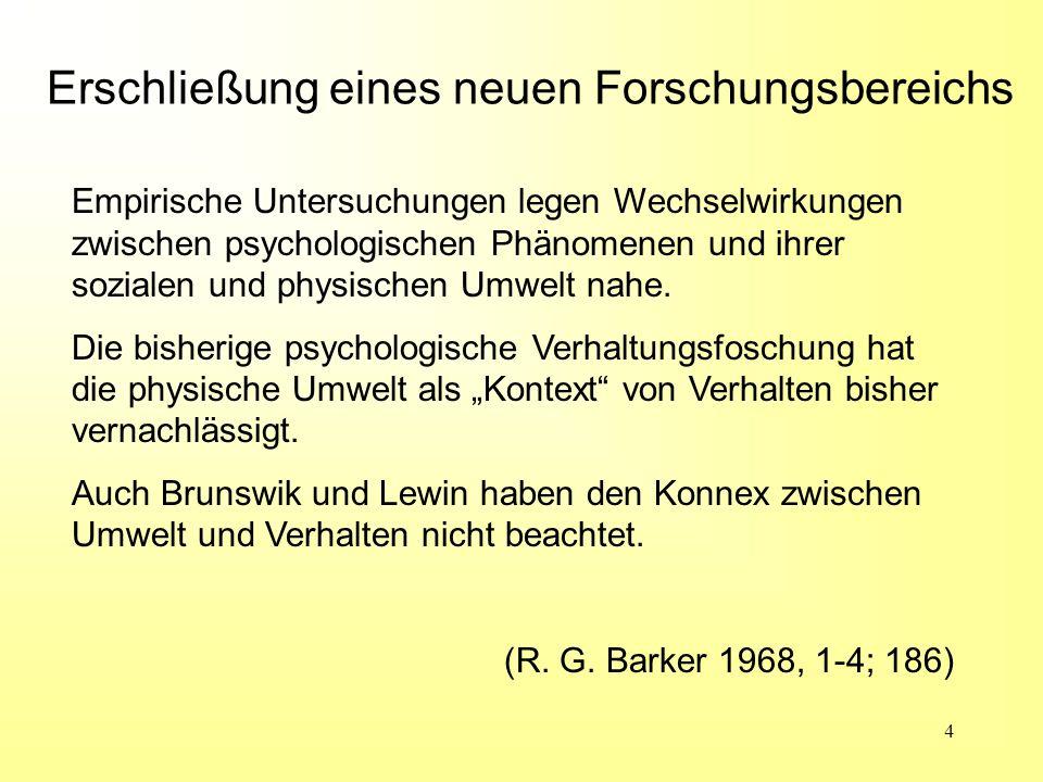 5 Ergo: Abgehen von dem traditionellen Personen- zentrierten Zugang der Psychologie; Erarbeiten von neuen Beschreibungs-Modellen, die den Zusammenhang zwischen menschlichem Verhalten und Umwelt darlegen.