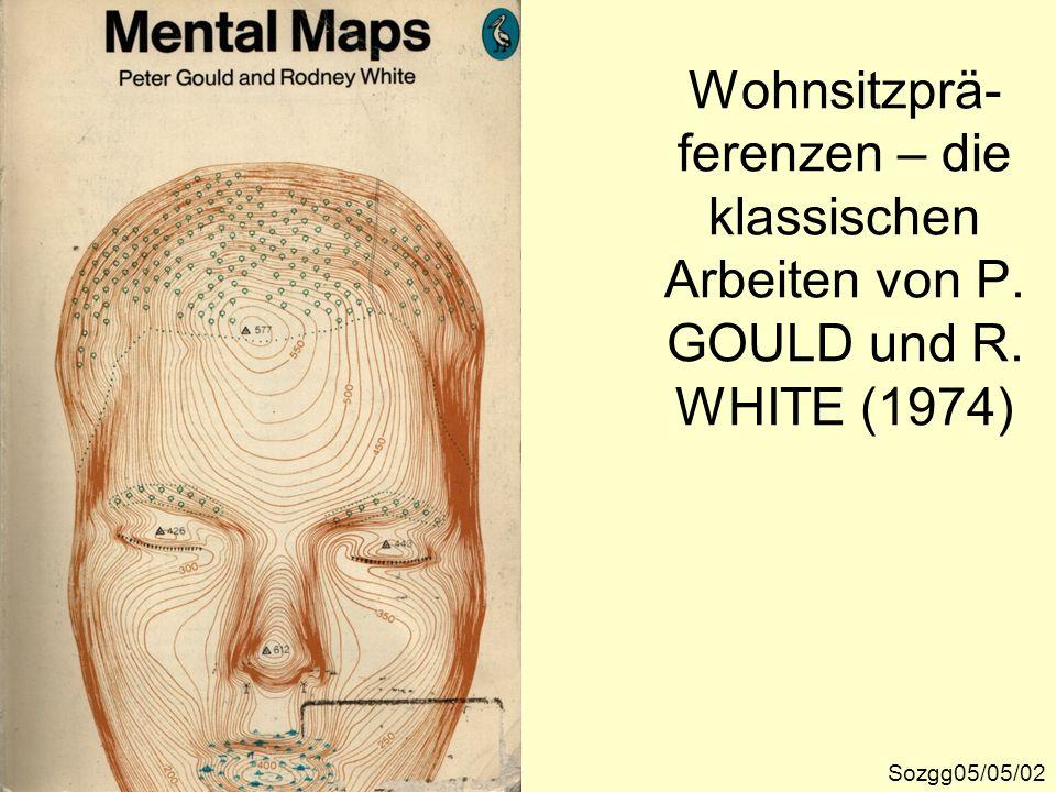 Wohnsitzprä- ferenzen – die klassischen Arbeiten von P. GOULD und R. WHITE (1974) Sozgg05/05/02