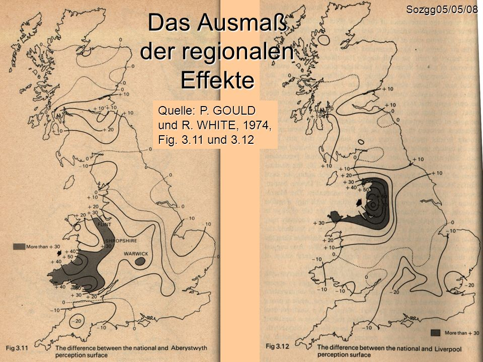 Sozgg05/05/08 Das Ausmaß der regionalen Effekte Quelle: P. GOULD und R. WHITE, 1974, Fig. 3.11 und 3.12
